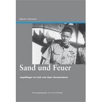 Sand und Feuer - Jagdflieger im Irak und über Deutschland