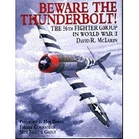 Beware the Thunderbolt:The 56th Fighter Group in World War II