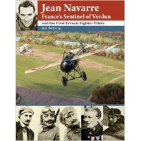 Jean Navarre:France`s Sentinel of Verdun and the First French Fighter Pilots