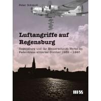 Luftangriffe auf Regensburg - Die Messerschmitt-Werke und Regensburg im Fadenkreuz alliierter Bomberverbände
