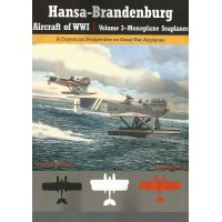 Hansa-Brandenburg Aircraft of WW I Vol.3 : Monoplane Seaplanes