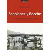 Seaplanes of Bocche - Story of Austro-Hungarian Naval Aviation in Southern Adriatic 1913 - 1918
