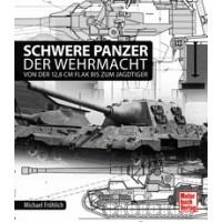 Schwere Panzer der Wehrmacht -Von der 12,8 cm Flak bis zum Jagdtiger