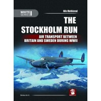 The Stockholm Run - Air Transport Between Britain and Sweden During WW II