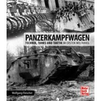 Panzerkampfwagen - Technik,Tanks und Taktik im Ersten Weltkrieg