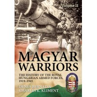 Magyar Warrior -The History of the Royal Hungarian Armed Forces 1919 - 1945 Vol.2