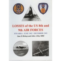 Losses of the US 8th and 9th Air Forces Vol.1 : ETO Area June 1942 - December 1943