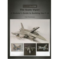 The Scale Viper : A Modeler`s Guide to Building the F-16