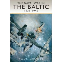 The Naval War in the Baltic 1939 - 1945