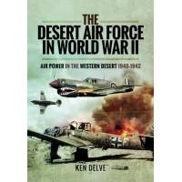 The Desert Air Force in World War II - Air Power in the Western Desert 1940 - 1942