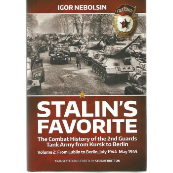 Stalin`s Favorite - The Combat History of the 2nd Guards Tank Army from Kursk to Berlin Vol.2