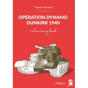 Operation Dynamo,Dunkirk 1940 : Colouring Book