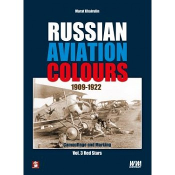 Russian Aviation Colours 1909 - 1922 Vol.3 : Red Stars