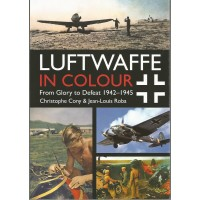 Luftwaffe in Colour Vol.2 : From Glory to Defeat 1942 - 1945