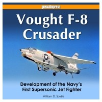 Vought F-8 Crusader - Development of the Navy`s First Supersonic Jet Fighter