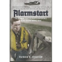Alarmstart - The German Fighter Pilot`s Experience in the Second World War