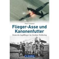 Flieger-Asse und Kanonenfutter - Deutsche Jagdflieger im Zweiten Weltkrieg