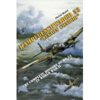 "Kampfgeschwader 53 ""Legion Condor""-The Complete History of KG 53 in WW II"