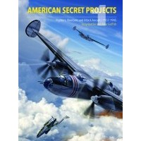American Secret Projects : Fighters and Bombers of World War 2