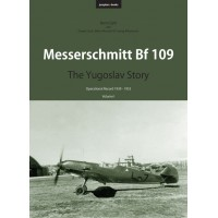 Messerschmitt Bf 109 -The Yugoslav Story : Operational Record 1939 - 1953 Vol.1