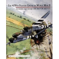 The 479th Fighter Group in World War II : in Action over Europe with the P-38 and P-51