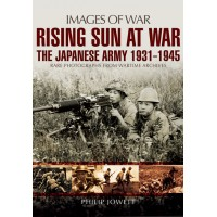Rising Sun at War - The Japanese Army 1931 - 1945