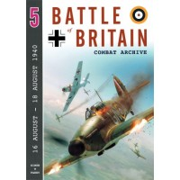 Battle of Britain Combat Archive Vol. 5 : 16 August - 18 August 1940