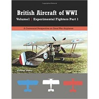 British Aircraft of WW I Vol.1 : Experimental Fighters Part 1
