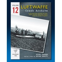 Luftwaffe Crash Archive Vol.12 : 1st June 1944 - 18th January 1946