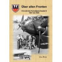Über allen Fronten - Chronik des Kampfgeschwader 6 : 1941 bis 1945