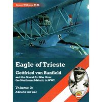 Eagle of Trieste - Gottfried von Banfield and the Naval Air War over the Northern Adriatic Vol.2 : Adriatic Air War