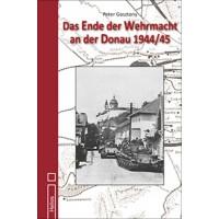 Das Ende der Wehrmacht an der Donau 1944 / 45