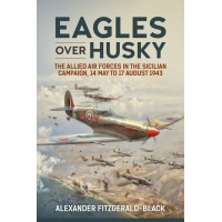 Eagles over Husky - The Allied Air Forces in the Sicilian Campaign,14 May to 17 August 1943