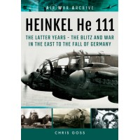 Heinkel He 111 The Latter Years - The Blitz and War in the East to the Fall of Germany