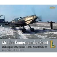 Mit der Kamera an der Front - Als Kriegsberichter bei der I.(J)/LG 2 und dem JG 77
