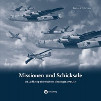 Missionen und Schicksale im Luftkrieg über Südwest-Thüringen 1944/45