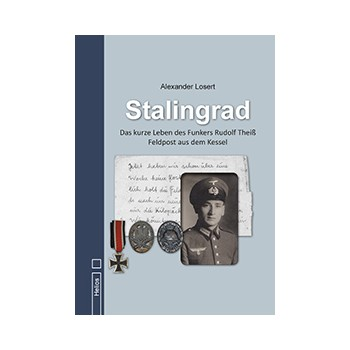 Stalingrad - Das kurze Leben des Funkers Rudoilf Theiß Feldpost aus dem Kessel