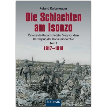 Die Schlachten am Isonzo Teil 2 : 1917 - 1918