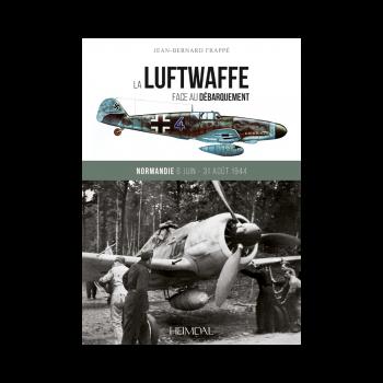 La Luftwaffe Face au Debarquement Normandie 6 Juin - 31 Aout 1944