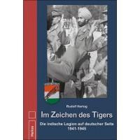 Im Zeichen des Tigers - Die Indische Legion auf deutscher Seite 1941 - 1945
