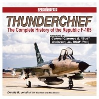 Thunderchief - The Complete History of the Republic F-105