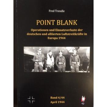 Point Blank Band 4 : April 1944 - Operationen und Einsatzverluste der deutschen und alliierten Luftstreitkräfte in Europa 1944