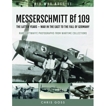 Messerschmitt Bf 109 : The Latter Years - War in the East to the Fall of Germany