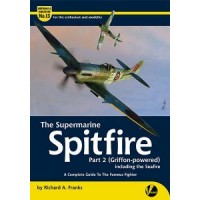 13,The Supermarine Spitfire Part 2 : Griffon Powered including the Seafire