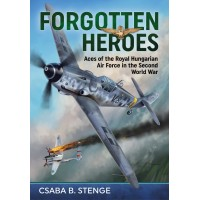 Forgotten Heroes - Aces of the Royal Hungarian Air Force in the Second World War