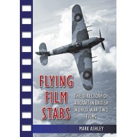 Flying Film Stars - The Directory of Aircraft in British World WarTwo Films