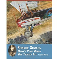 Sumner Sewall - Maine`s First World War Fighter Ace