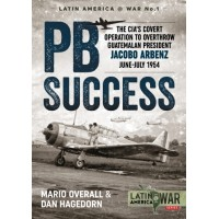 1, PB Success- The CIAs Covert Operation to Overthrow Guatemalan President Jacobo Arbenz June - July 1954