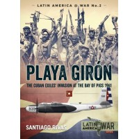 2, Playa Giron - The Cuban Exiles Invasion at the Bay of Pigs 1961