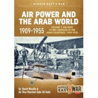 20, Air Power and the Arab World 1909 - 1955 Vol.1 : Military Flying Services in the Arab Countries 1909 - 1918